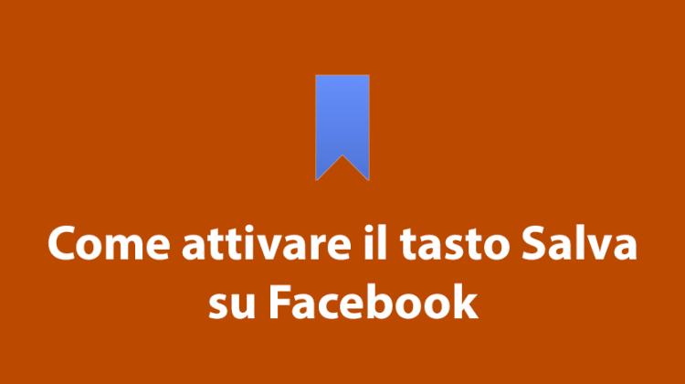 Come attivare il tasto salva su Facebook