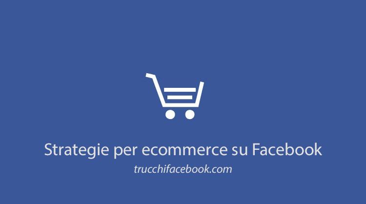 5 Strategie per vendere con e-commerce su Facebook