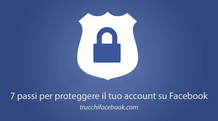 7 Passi per la Protezione e la Sicurezza del tuo Account Facebook