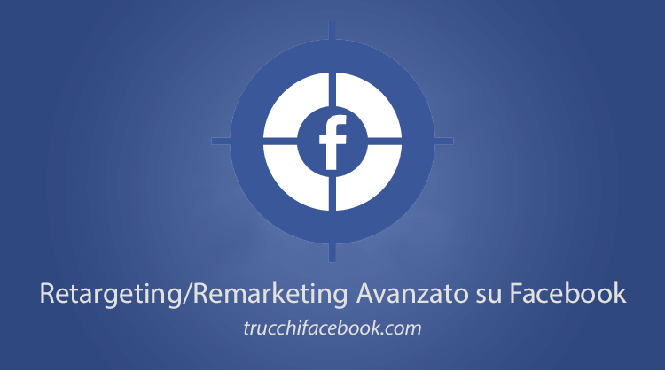 La Guida al Retargeting Facebook Avanzato