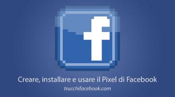 Come Creare, Installare e Usare il Pixel di Facebook