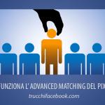 Cos'è e come funziona l'Advanced Matching con il Pixel di Facebook
