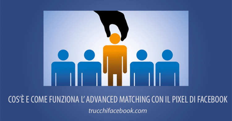 Advanced Matching (Corrispondenza Avanzata) con il Pixel di Facebook