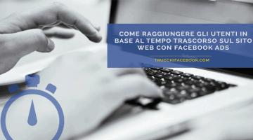 Facebook Ads: raggiungere gli utenti in base al tempo trascorso sul sito web