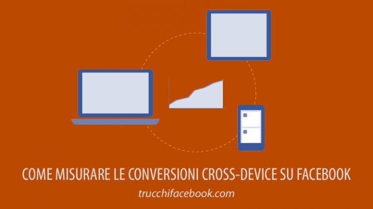 Come misurare le conversioni cross-device su Facebook