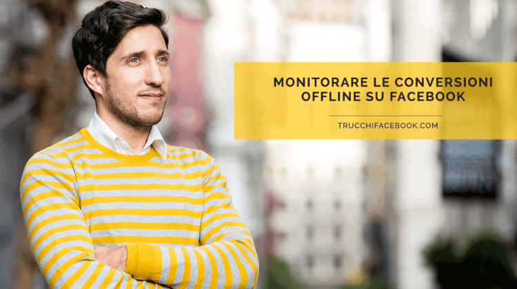 Come monitorare le conversioni offline su Facebook