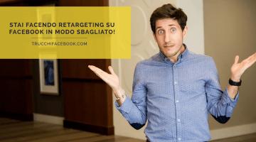 Stai facendo Retargeting su Facebook in modo sbagliato!